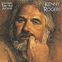 Kenny Rogers 「Love Will Turn You Around」