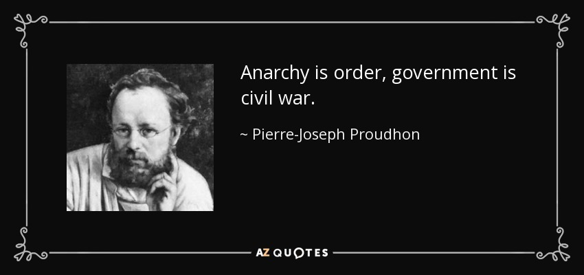 quote-anarchy-is-order-government-is-civil-war-pierre-joseph-proudhon-136-47-12.jpg