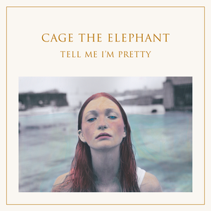 Cage_the_Elephant_-_Tell_Me_Im_Pretty.png