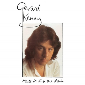 Gerard Kenny / Made It Thru The Rain