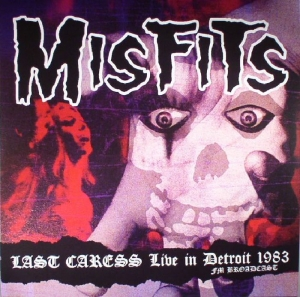 MISFITS『Last Caress Live In Detroit 1983 FM Broadcast』