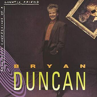 Bryan Duncan / Anonymous Confessions Of A Lunatic Friend (1990年)